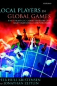 Ebook in inglese Local Players in Global Games: The Strategic Constitution of a Multinational Corporation Kristensen, Peer Hull , Zeitlin, Jonathan