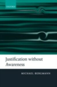 Ebook in inglese Justification without Awareness: A Defense of Epistemic Externalism Bergmann, Michael