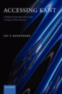 Foto Cover di Accessing Kant: A relaxed introduction to the Critique of Pure Reason, Ebook inglese di Jay F. Rosenberg, edito da OUP Oxford