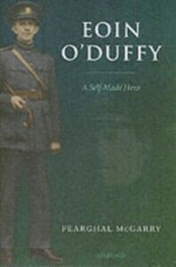 Ebook in inglese Eoin O'Duffy: A Self-Made Hero McGarry, Fearghal
