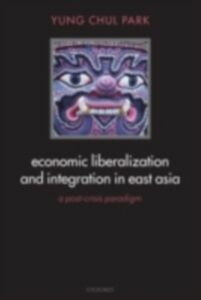 Ebook in inglese Economic Liberalization and Integration in East Asia: A Post-Crisis Paradigm Park, Yung Chul