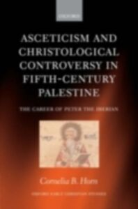Ebook in inglese Asceticism and Christological Controversy in Fifth-Century Palestine: The Career of Peter the Iberian Horn, Cornelia B.