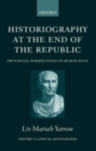 Ebook in inglese Historiography at the End of the Republic: Provincial Perspectives on Roman Rule Yarrow, Liv Mariah