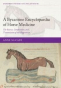 Foto Cover di Byzantine Encyclopaedia of Horse Medicine: The Sources, Compilation, and Transmission of the Hippiatrica, Ebook inglese di Anne McCabe, edito da OUP Oxford