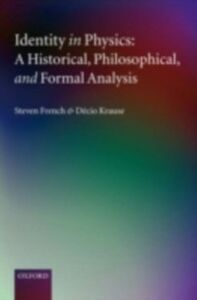 Ebook in inglese Identity in Physics: A Historical, Philosophical, and Formal Analysis French, Steven , Krause, D&eacute , cio