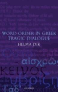 Ebook in inglese Word Order in Greek Tragic Dialogue Dik, Helma