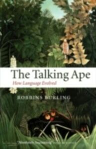 Ebook in inglese Talking Ape: How Language Evolved Burling, Robbins