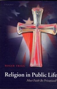 Foto Cover di Religion in Public Life: Must Faith Be Privatized?, Ebook inglese di Roger Trigg, edito da OUP Oxford