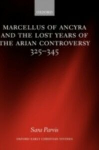 Ebook in inglese Marcellus of Ancyra and the Lost Years of the Arian Controversy 325-345 Parvis, Sara