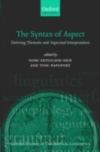 Ebook in inglese Syntax of Aspect: Deriving Thematic and Aspectual Interpretation -, -