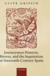 Ebook in inglese Journeymen-Printers, Heresy, and the Inquisition in Sixteenth-Century Spain Griffin, Clive