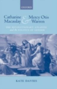 Ebook in inglese Catharine Macaulay and Mercy Otis Warren: The Revolutionary Atlantic and the Politics of Gender Davies, Kate