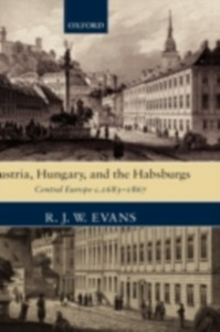 Ebook in inglese Austria, Hungary, and the Habsburgs: Central Europe c.1683-1867 Evans, R. J. W.