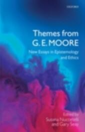 Themes from G. E. Moore: New Essays in Epistemology and Ethics