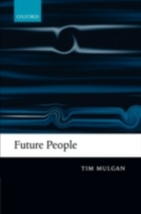 Ebook in inglese Future People A Moderate Consequentialist Account of our Obligations to Future Generations TIM, MULGAN