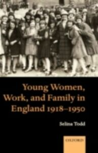 Ebook in inglese Young Women, Work, and Family in England 1918-1950 Todd, Selina