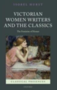 Ebook in inglese Victorian Women Writers and the Classics: The Feminine of Homer Hurst, Isobel