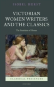 Ebook in inglese Victorian Women Writers and the Classics: The Feminine of Homer Hurst, Isobel