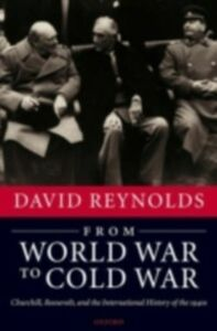Foto Cover di From World War to Cold War: Churchill, Roosevelt, and the International History of the 1940s, Ebook inglese di David Reynolds, edito da OUP Oxford