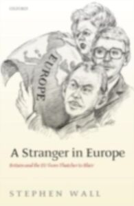 Ebook in inglese Stranger in Europe: Britain and the EU from Thatcher to Blair Wall, Stephen
