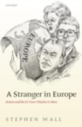 Stranger in Europe: Britain and the EU from Thatcher to Blair