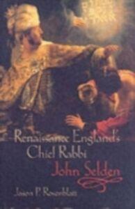 Ebook in inglese Renaissance England's Chief Rabbi: John Selden Rosenblatt, Jason P.