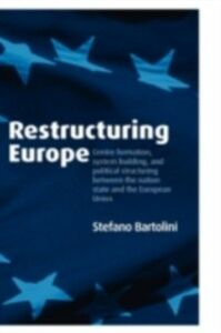 Ebook in inglese Restructuring Europe: Centre Formation, System Building, and Political Structuring between the Nation State and the European Union Bartolini, Stefano