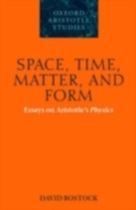 Ebook in inglese Space, Time, Matter, and Form: Essays on Aristotle's Physics Bostock, David