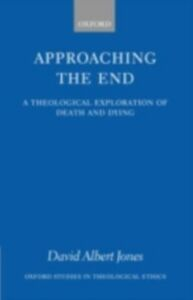 Ebook in inglese Approaching the End: A Theological Exploration of Death and Dying Jones, David Albert