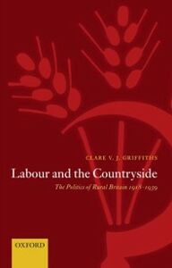 Foto Cover di Labour and the Countryside: The Politics of Rural Britain 1918-1939, Ebook inglese di Clare V. J. Griffiths, edito da OUP Oxford
