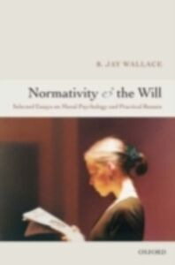 Foto Cover di Normativity and the Will: Selected Essays on Moral Psychology and Practical Reason, Ebook inglese di R. Jay Wallace, edito da Clarendon Press