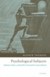 Psychological Subjects: Identity, Culture, and Health in Twentieth-Century Britain