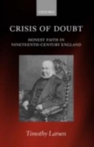 Ebook in inglese Crisis of Doubt: Honest Faith in Nineteenth-Century England Larsen, Timothy