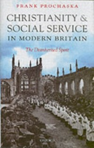 Ebook in inglese Christianity and Social Service in Modern Britain: The Disinherited Spirit Prochaska, Frank