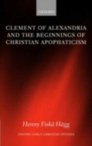 Ebook in inglese Clement of Alexandria and the Beginnings of Christian Apophaticism H&auml , gg, Henny Fiska