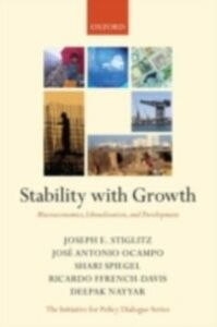 Ebook in inglese Stability with Growth: Macroeconomics, Liberalization and Development Ffrench-Davis, Ricardo , Nayyar, Deepak , Ocampo, Jos&eacute ,  Antonio , Spiegel, Shari
