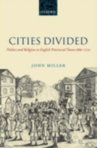 Ebook in inglese Cities Divided: Politics and Religion in English Provincial Towns 1660-1722 Miller, John