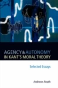 Foto Cover di Agency and Autonomy in Kant's Moral Theory: Selected Essays, Ebook inglese di Andrews Reath, edito da Clarendon Press