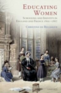Foto Cover di Educating Women: Schooling and Identity in England and France, 1800-1867, Ebook inglese di Christina de Bellaigue, edito da OUP Oxford