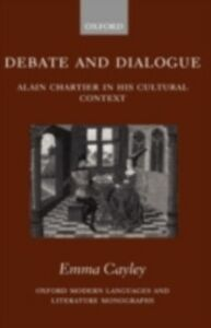 Ebook in inglese Debate and Dialogue: Alain Chartier in his Cultural Context Cayley, Emma