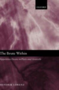 Foto Cover di Brute Within: Appetitive Desire in Plato and Aristotle, Ebook inglese di Hendrik Lorenz, edito da Clarendon Press