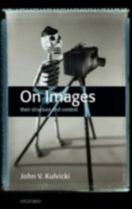 Ebook in inglese On Images: Their Structure and Content Kulvicki, John V.