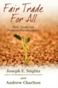 Ebook in inglese Fair Trade For All: How Trade Can Promote Development Charlton, Andrew , Stiglitz, Joseph E.