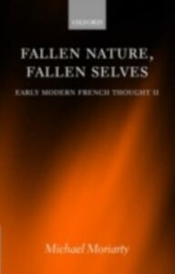 Ebook in inglese Fallen Nature, Fallen Selves: Early Modern French Thought II Moriarty, Michael