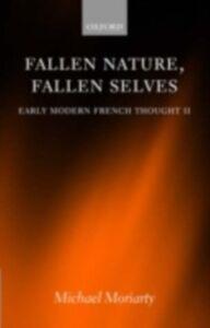 Foto Cover di Fallen Nature, Fallen Selves: Early Modern French Thought II, Ebook inglese di Michael Moriarty, edito da OUP Oxford