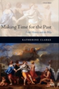 Ebook in inglese Making Time for the Past: Local History and the Polis Clarke, Katherine