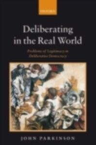 Ebook in inglese Deliberating in the Real World: Problems of Legitimacy in Deliberative Democracy Parkinson, John