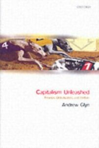 Ebook in inglese Capitalism Unleashed: Finance, Globalization, and Welfare -, -