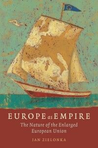 Ebook in inglese Europe as Empire: The Nature of the Enlarged European Union Zielonka, Jan