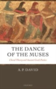 Foto Cover di Dance of the Muses: Choral Theory and Ancient Greek Poetics, Ebook inglese di A. P. David, edito da OUP Oxford
